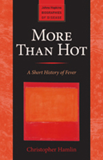 More Than Hot: A Short History of Fever, by Christopher Hamlin